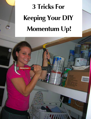 three-tricks-for-keeping-your-diy-momentum-up