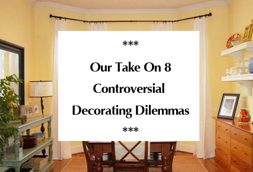 our-take-on-8-controversial-decorating-dilemmas