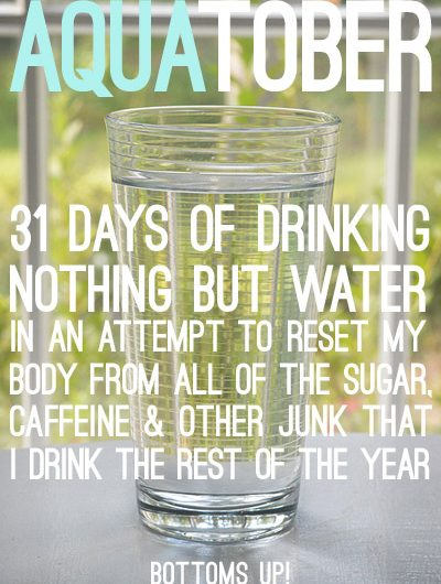 Aquatober (31 Days of Drinking Nothing But Water)