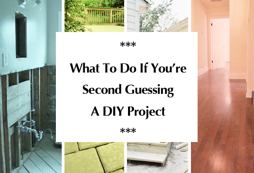 what-to-do-if-youre-second-guessing-a-diy-project