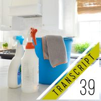 #39 Transcript: How to Make House Cleaning Suck A Little Less