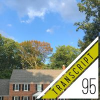 Transcript #95: Our House Is Too Big. There, We Said It.