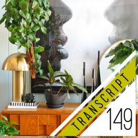 Transcript #149 The Episode That Made Me A Plant Lady